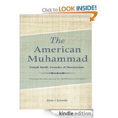 The American Muhammad: Joseph Smith Founder of Mormonism: Alvin Schmidt: Amazon.com: Kindle Store