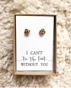 Knot Earring -- I Can't Tie The Knot Without You -- Bridesmaid Gift -- 18K Rose Gold / 18K White Gold -- Bridal Party