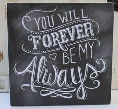 You Will Forever Be My Always Wood Chalkboard Art Sign - Popular Sayings & Quotes - Primitives by Kathy from California Seashell Company