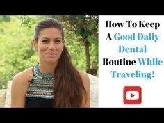 How to keep a good daily dental routine while traveling! Dental Hygiene, Bad Breath, Routine, Traveling, Viajes, Trips, Travel
