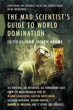 #CoverReveal The Mad Scientist's Guide to World Domination: Original Short Fiction for the Modern Evil Genius. Art by Ben Templesmith. Expected publication: February 19th 2013 by Tor Books