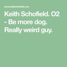 Keith Schofield. O2 - Be more dog.  The Sun - Get Involved.  Really weird guy.