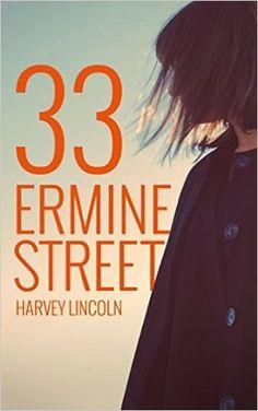 33 Ermine Street www.33erminestreet.com  https://www.amazon.com/33-Ermine-Street-Harvey-Lincoln-ebook/dp/B01HJRQERO/