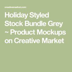 Holiday Styled Stock Bundle Grey ~ Product Mockups on Creative Market