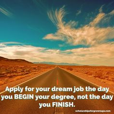 Many students wait until they have a slip of paper to apply for jobs  start thinking of yourself as a college graduate early and you'll land your dream job before you graduate.   #motivation #advice  www.scholarshipsforgrownups.com