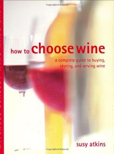 How to Choose Wine A Complete Guide to Buying Storing and Serving Wine Mitchell Beazley Wine Made Easy -- More info could be found at the image url.