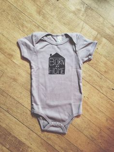 Buy newborn sizes here: https://www.etsy.com/listing/199931305/organic-newborn-born-at-home-onesie    Home birth is a beautiful thing. So are