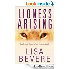 Lioness Arising: Wake Up and Change Your World - Kindle edition by Lisa Bevere. Religion & Spirituality Kindle eBooks @ Amazon.com. You can also catch her via video on Sid Roth- It's Supernatural