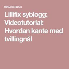 Lillifix syblogg: Videotutorial: Hvordan kante med tvillingnål
