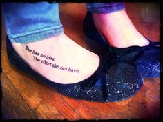 """She had no idea. The effect she can have."" tattoo"