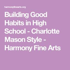 Building Good Habits in High School - Charlotte Mason Style - Harmony Fine Arts