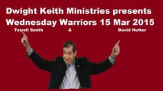 Wednesday Warriors   Dwight Keith Ministries March 18 2015