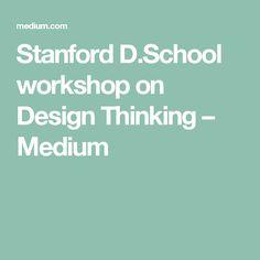 Stanford D.School workshop on Design Thinking – Medium