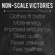 Non-scale victories: clothes fit better; more energy; improved endurance; sleep…