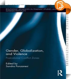 Gender, Globalization, and Violence    :  This wide-ranging collection of essays elaborates on some of the most pressing issues in contemporary postcolonial society in their transition from conflict and contestation to dialogue and resolution. It explores from new angles questions of violent conflict, forced migration, trafficking and deportation, human rights, citizenship, transitional justice and cosmopolitanism. The volume focuses more specifically on the gendering of violence from ...