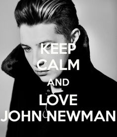 Keep calm and love John Newman