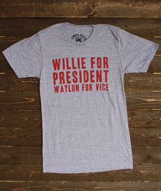 c29bec867 How cool would it be if Willie was our President  Texas tees with a twist