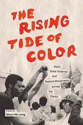 """The Rising Tide of Color: Race, State Violence, and Radical Movements across the Pacific"" edited by Moon-Ho Jung"