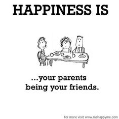 Happiness #106: Happiness is your parents being your friends.