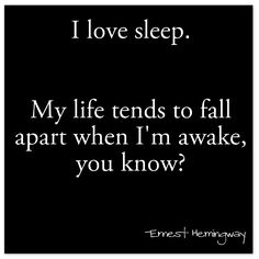 I love Sleep! yah I love it so much I just over slept and missed work.... bad girl. this happens to often!