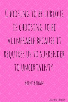Choosing to be curious is choosing to be vulnerable because it requires us to surrender to uncertainty. Brene Brown Quotes Vulnerability, Uncertainty Quotes, Maturity Quotes, Relationship Quotes, Life Quotes, Wisdom Quotes, Quotable Quotes, Attitude Quotes, Relationships
