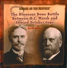 The Dinosaur Bone Battle Between O.C. Marsh and Edward Drinker Cope (Dinosaurs and Their Discoverers) by Brooke Hartzog. $22.60. Publication: August 1999. Series - Dinosaurs and Their Discoverers. Author: Brooke Hartzog. Publisher: Powerkids Pr; 1st edition (August 1999)