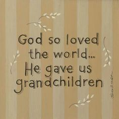 God so Loved the World. He Gave us Grandchildren. This delightful print by artist Karen Tribett will be a great way to show Grandma and Grandpa that you love them. Matching item is the per As You Like, Love You, My Love, Quotes About Grandchildren, Grandmothers Love, Grandma Quotes, Framed Quotes, Rustic Mirrors, Barn Wood Frames