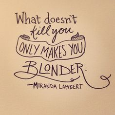 "Love this lyric from Miranda Lambert's song, ""Platinum"" #countrymusic #mirandalambert #blonde"