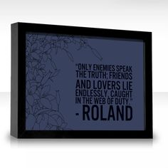 Only enemies speak the truth; friends and lovers lie endlessly, caught in the web of duty. - Roland from the Dark Tower Series by Stephen King Albert Camus, The Dark Tower Series, Randy Pausch, The Best Revenge, It Takes Two, Secret To Success, Speak The Truth, Never Give Up, Book Worms
