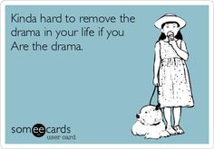 Kinda+hard+to+remove+the+drama+in+your+life+if+you+Are+the+drama.