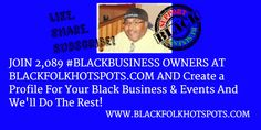 JOIN 2,089 #BLACKBUSINESS OWNERS AT BLACKFOLKHOTSPOTS.COM AND Create a Profile For Your Black Business & Events And We'll Do The Rest!