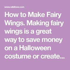 How to Make Fairy Wings. Making fairy wings is a great way to save money on a Halloween costume or create a great gift for a child. While the simplest fairy wings can be made using just coardboard, you can make more traditional ones using...