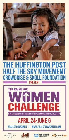 We are partnering with the The Huffington Post, Crowdrise and the The Skoll Foundation for the #RaiseForWomen challenge -- a six week campaign dedicated to investing in women who are changing the world!   The #RaiseForWomen challenge will recognize and raise funds for organizations empowering women, including many Half the Sky Movement partner NGOs! Read Arianna Huffington's article for more details about #RaiseForWomen and stay tuned for more. http://huff.to/Z9AA3c