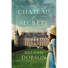 Chateau of Secrets, by Melanie Dobson* - pub date, May 2014
