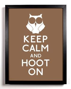 Keep Calm and Hoot On Owl 8 x 10 Print Buy by KeepCalmAndStayGold, $8.99