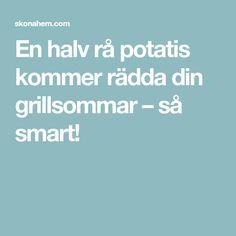 En halv rå potatis kommer rädda din grillsommar – så smart!