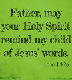 "Father, may Your Holy Spirit remind my child of Jesus' words. ""But the Helper, the Holy Spirit, whom the Father will send in my name, he will teach you all. Prayer For Mothers, Prayer For My Children, Prayer For Family, Bible Verses For Kids, Mom Prayers, Bible Prayers, Special Prayers, Prayer Times, Prayer Scriptures"