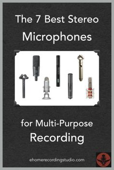 The 7 Best Stereo Microphones for Multi-Purpose Recording http://ehomerecordingstudio.com/stereo-microphones/