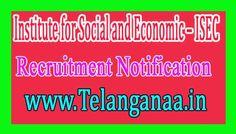 Institute for Social and Economic – ISEC Recruitment Notification 2017 Last Date 05-12-2016