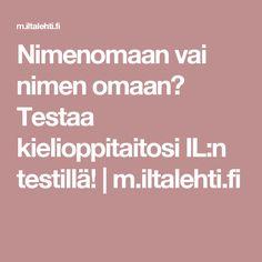 Nimenomaan vai nimen omaan? Testaa kielioppitaitosi IL:n testillä! | m.iltalehti.fi