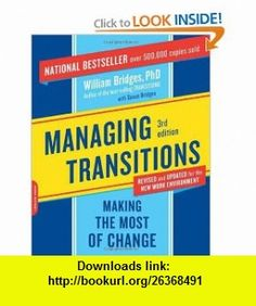 Managing Transitions Making the Most of Change (9780738213804) William Bridges, Susan Bridges , ISBN-10: 0738213802  , ISBN-13: 978-0738213804 ,  , tutorials , pdf , ebook , torrent , downloads , rapidshare , filesonic , hotfile , megaupload , fileserve