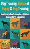 Free Kindle Book -  [Travel][Free] Dog Training: Basics of Puppy and Dog Training - Your Full Guide to Dog Training for an Obedient, Happy and Well Trained Dog (Dogs, House breaking, Dog, Housebreaking, Dog Treats, Dog books)
