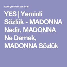YES | Yeminli Sözlük - MADONNA Nedir, MADONNA Ne Demek, MADONNA Sözlük