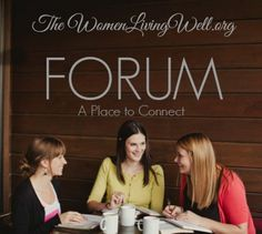 Come join the Women Living Well Forum - a place to connect!