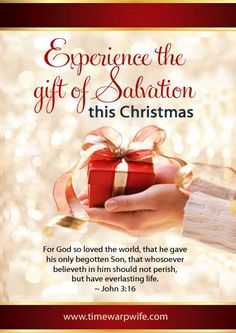 Make this Christmas memorable, accept God's gift, which is salvation through His Son, Jesus Christ. John 3:16