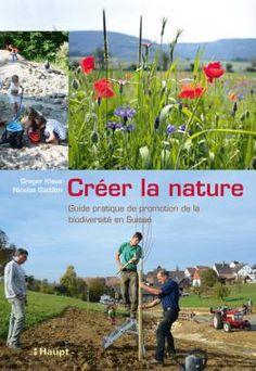Klaus, Gregor / Gattlen, Nicolas «Créer la nature. Guide pratique de promotion de la biodiversité en Suisse»   978-3-258-07971-4   www.haupt.ch