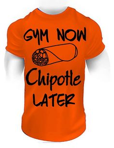 gym now chipotle later,funny gym shirt,funny workout shirt,funny shirt,funny t-shirt,funny gym,funny fitness,funny workout,mens gym shirt,