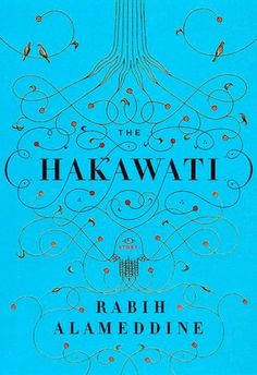 "The Hakawati. One of my favorites. ""Listen,"" Rabih Alameddine invites. ""Allow me to be your god. Let me take you on a journey beyond imagining. Let me tell you a story."""