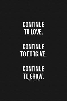Love, forgive, grow...