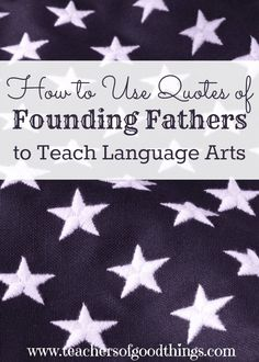 How to Use Quotes of Founding Fathers to Teach Language Arts